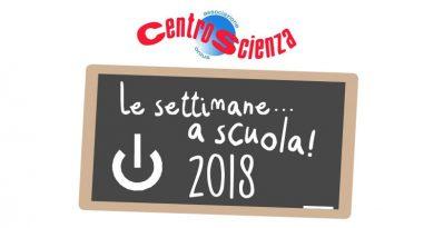 """CentroScienza e l'edizione 2018 de """"Le settimane… a scuola!"""""""
